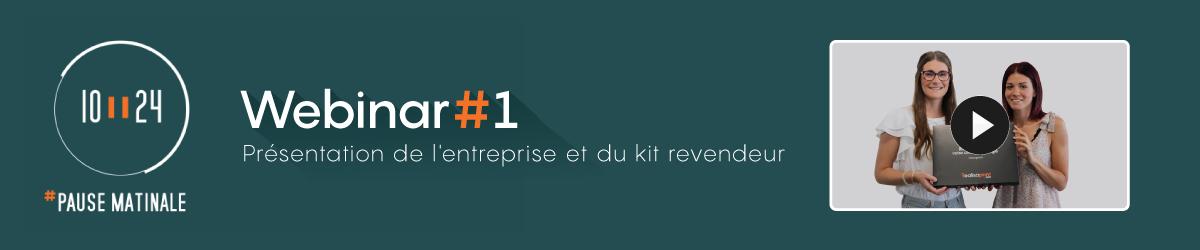 Webinar #1 - Présentation de l'entreprise et du kit revendeur